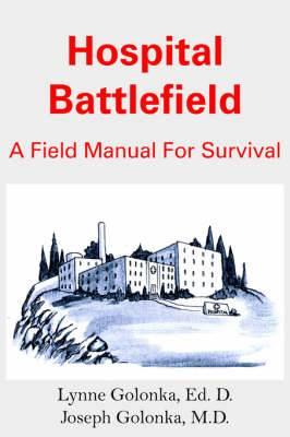 Hospital Battlefield: A Field Manual For Survival