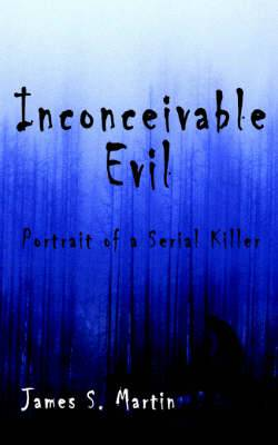 Inconceivable Evil: Portrait of a Serial Killer