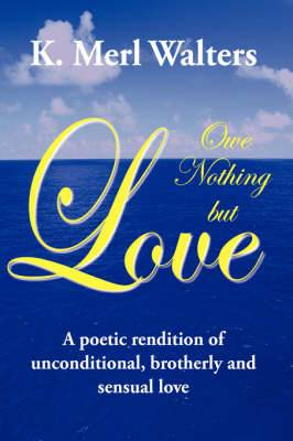Owe Nothing But Love: A Poetic Rendition of Unconditional, Brotherly and Sensual Love