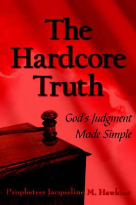 The Hardcore Truth: God's Judgment Made Simple