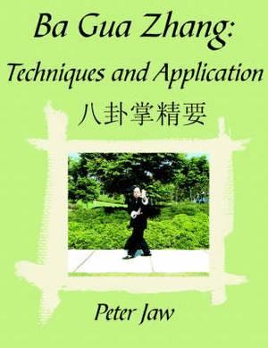 Ba Gua Zhang: Techniques and Application