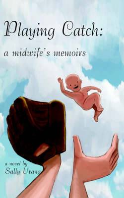 Playing Catch: A Midwife's Memoirs