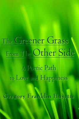 The Greener Grass From The Other Side: A Poetic Path to Love and Happiness