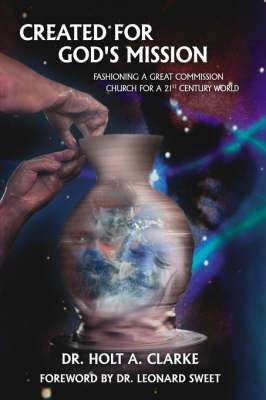 Created For God's Mission: Fashioning a Great Commission Church for a 21st Century World