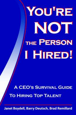 You're Not The Person I Hired!: A CEO's Survival Guide To Hiring Top Talent