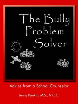 The Bully Problem Solver: Advice from a School Counselor