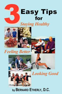 3 Easy Tips for Staying Healthy, Feeling Better and Looking Good