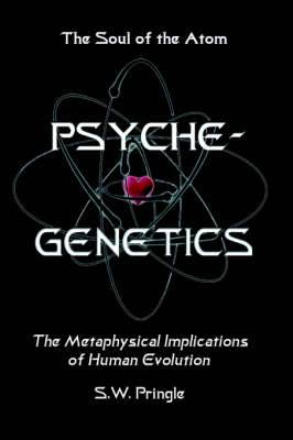 Psyche-Genetics: The Soul of the Atom
