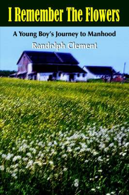 I Remember The Flowers: A Young Boy's Journey to Manhood