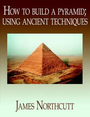 How to Build a Pyramid; Using Ancient Techniques
