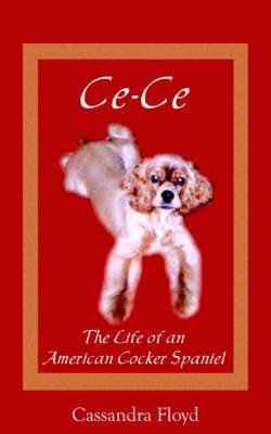 Ce-Ce: The Life of an American Cocker Spaniel