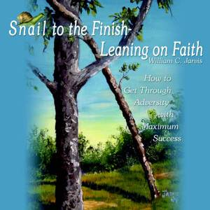 Snail to the Finish-Leaning on Faith: How to Get Through Adversity with Maximum Success