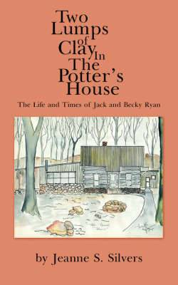 Two Lumps of Clay In The Potter's House: The Life and Times of Jack and Becky Ryan
