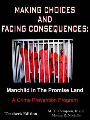 Making Choices and Facing Consequences: Manchild In The Promise Land: A Crime Prevention Program Teacher's Edition