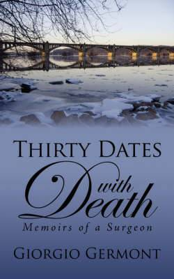 Thirty Dates with Death: Memoirs of a Surgeon