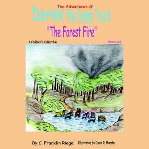 The Adventures of Derek the Dump Truck:  The Forest Fire
