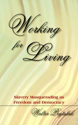 Working for Living: Slavery Masquerading as Freedom and Democracy