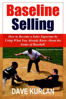 Baseline Selling: How to Become a Sales Superstar by Using What You Already Know About the Game of Baseball