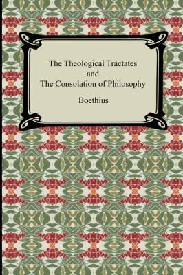 The Theological Tractates and the Consolation of Philosophy
