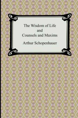 The Wisdom of Life and Counsels and Maxims