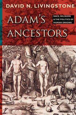 Adam's Ancestors: Race, Religion, and the Politics of Human Origins