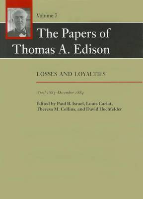 The Papers of Thomas A. Edison: Losses and Loyalties, April 1883-December 1884: Volume 7