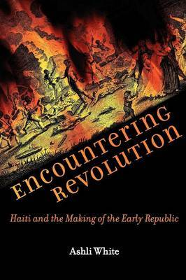 Encountering Revolution: Haiti and the Making of the Early Republic