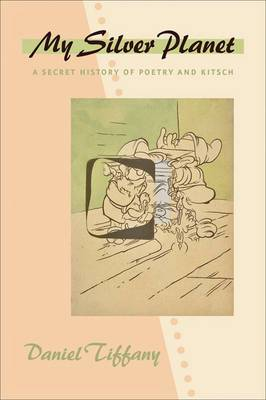 My Silver Planet: A Secret History of Poetry and Kitsch