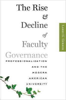 The Rise and Decline of Faculty Governance: Professionalization and the Modern American University