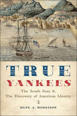 True Yankees: The South Seas and the Discovery of American Identity