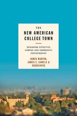 The New American College Town: Designing Effective Campus and Community Partnerships