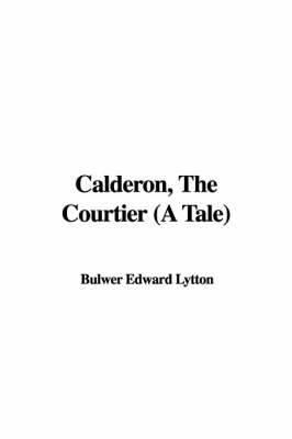 Calderon, the Courtier (a Tale)