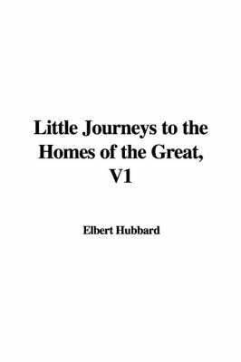 Little Journeys to the Homes of the Great, V1