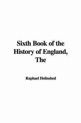 The Sixth Book of the History of England