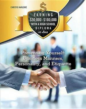 Presenting Yourself: Business Manners, Personality, and Etiquette