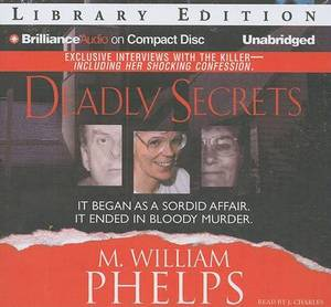 Deadly Secrets: It Began as a Sordid Affair. it Ended in Bloody Murder. Library Edition