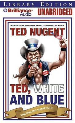 Ted, White and Blue: The Nugent Manifesto: Library Edition