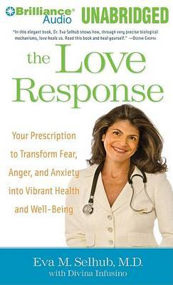 The Love Response: Your Prescription to Transform Fear, Anger and Anxiety into Vibrant Health and Well-Being