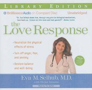 The Love Response: Your Prescription to Transform Fear, Anger, and Anxiety into Vibrant Health and Well-Being Library Edition