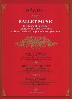 Georg Friedrich Handel: Ballet Music: Descant Recorder, Flute, Oboe or Violin with Harpshichord or Piano with Ad Lib. Violoncello Continuo