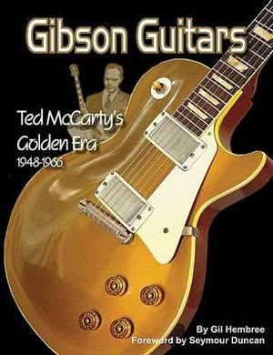 Gil Hembree: Gibson Guitars - Ted Mccarty's Golden Era 1948-1966