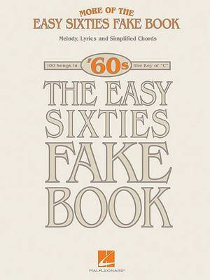 More of the Easy Sixties Fake Book: Melody, Lyrics and Simplified Chords: 100 Songs in the Key of  C