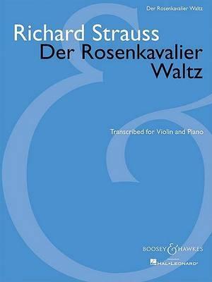 Der Rosenkavalier Waltz: Transcribed for Violin and Piano