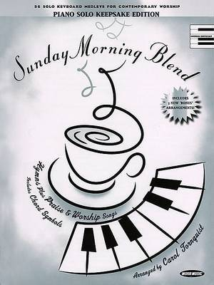 Sunday Morning Blend: 56 Solo Keyboard Medleys for Contemporary Worship: Piano Solo Keepsake Edition