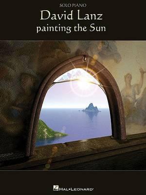 David Lanz Painting the Sun: Solo Piano
