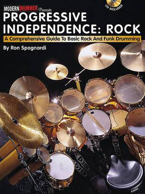 Ron Spagnardi: Progressive Independence: Rock - A Comprehensive Guide to Basic Rock and Funk Drumming