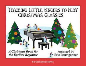 Teaching Little Fingers to Play Christmas Classics: Piano Solos with Optional Teacher Accompaniments
