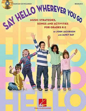 Say Hello Wherever You Go: Music Strategies, Songs and Activities for Grades K-2