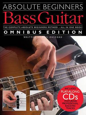 Absolute Beginners Bass Guitar: The Complete Absolute Beginners Method-All in One Book!, Omnibus Edition