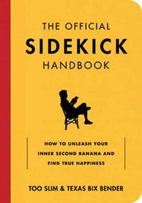 The Official Sidekick Handbook: How to Unleash Your Inner Second Banana and Find True Happiness